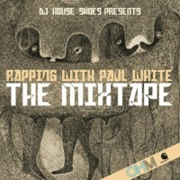 Descarga: DJ House Shoes & Paul White | Rapping With Paul White – The Mixtape