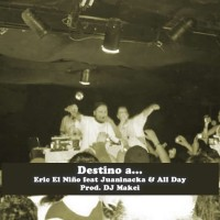 Audio: Eric El Niño feat Juaninacka & All Day | Destino a… (Prod. DJ Makei)