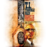 Stream: T.I. | Trouble Man: Heavy Is the head